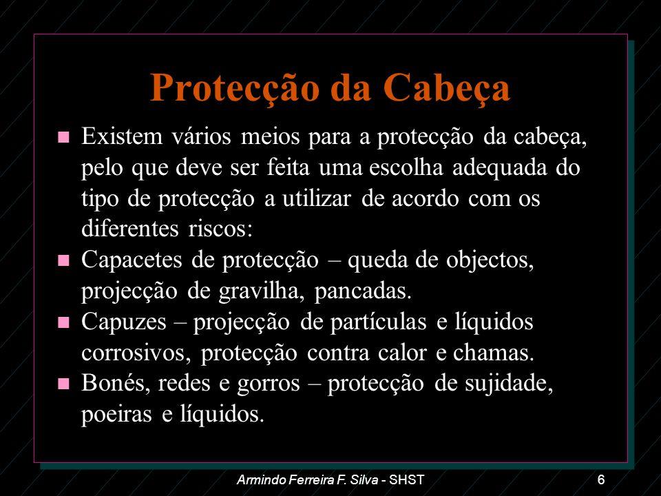 Armindo Ferreira F. Silva - SHST6 Protecção da Cabeça n Existem vários meios para a protecção da cabeça, pelo que deve ser feita uma escolha adequada