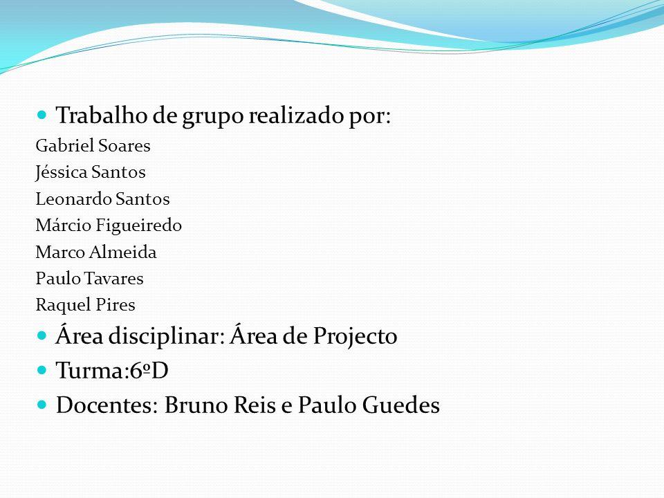 Trabalho de grupo realizado por: Gabriel Soares Jéssica Santos Leonardo Santos Márcio Figueiredo Marco Almeida Paulo Tavares Raquel Pires Área discipl