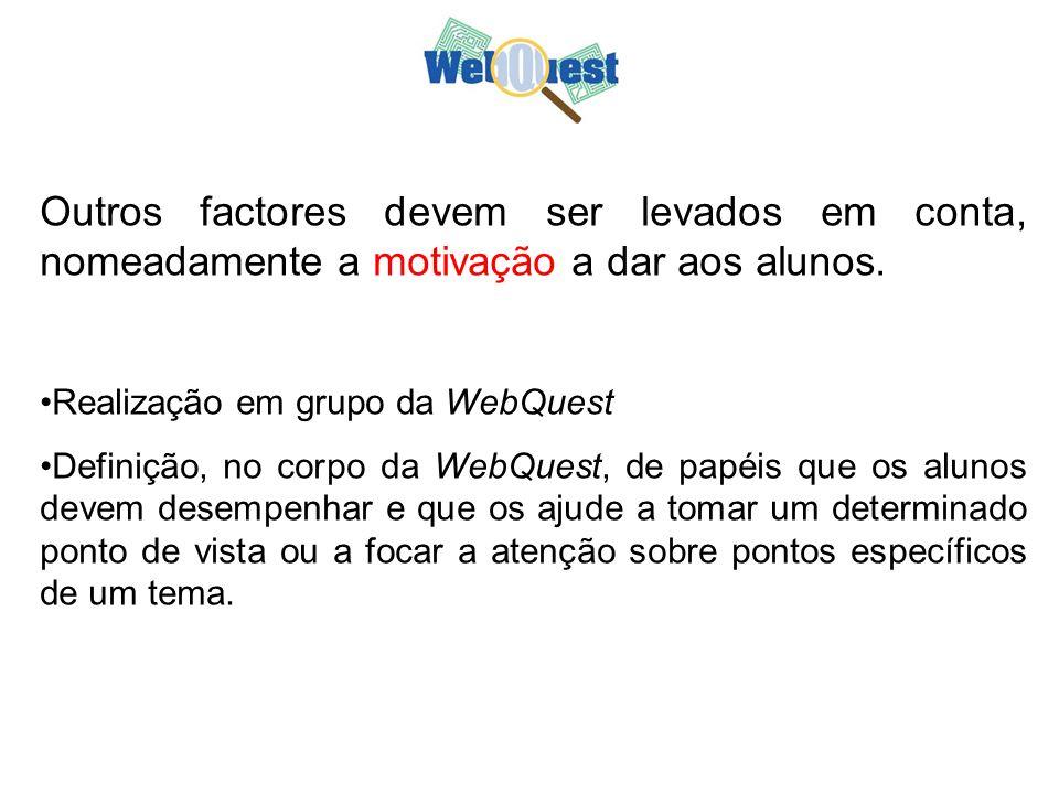 Outros factores devem ser levados em conta, nomeadamente a motivação a dar aos alunos. Realização em grupo da WebQuest Definição, no corpo da WebQuest