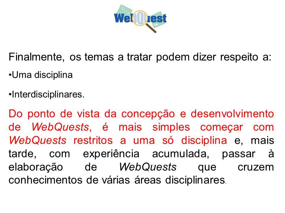 Finalmente, os temas a tratar podem dizer respeito a: Uma disciplina Interdisciplinares. Do ponto de vista da concepção e desenvolvimento de WebQuests