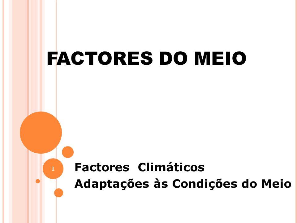 1 FACTORES DO MEIO Factores Climáticos Adaptações às Condições do Meio