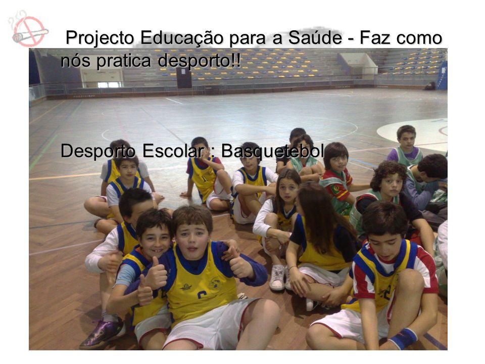 Projecto Educação para a Saúde - Faz como nós pratica desporto!! Projecto Educação para a Saúde - Faz como nós pratica desporto!! Desporto Escolar : B
