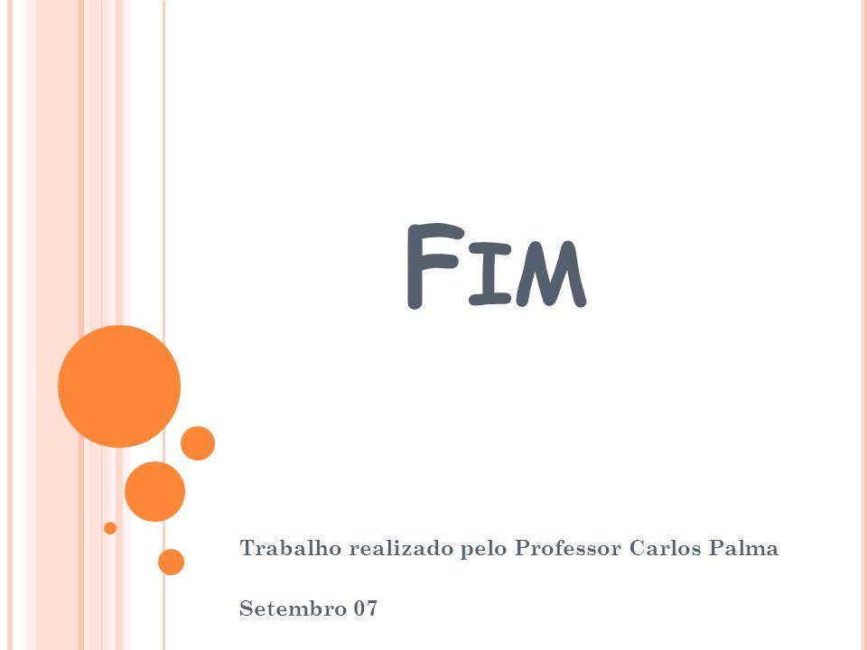 F IM Trabalho realizado pelo Professor Carlos Palma Setembro 07