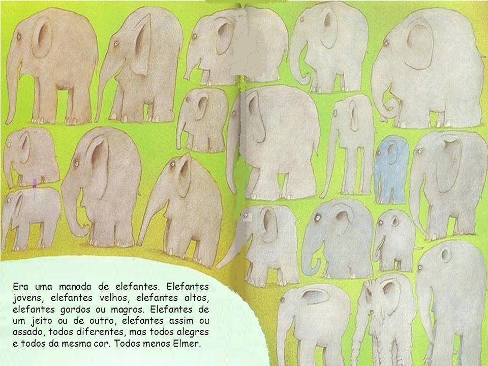 Era uma manada de elefantes. Elefantes jovens, elefantes velhos, elefantes altos, elefantes gordos ou magros. Elefantes de um jeito ou de outro, elefa