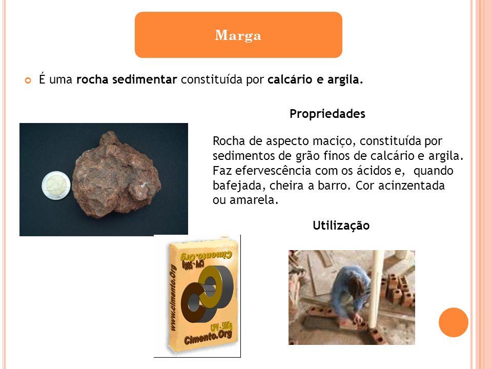 É uma rocha sedimentar constituída por calcário e argila. Marga Propriedades Rocha de aspecto maciço, constituída por sedimentos de grão finos de calc