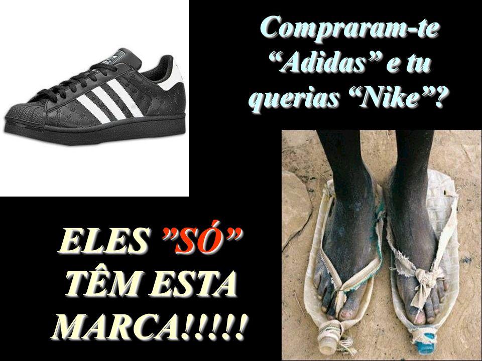 Compraram-te Adidas e tu querias Nike? ELES SÓ TÊM ESTA MARCA!!!!!