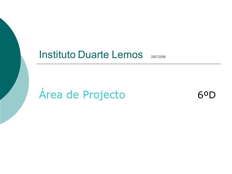 Instituto Duarte Lemos 2007/2008 Área de Projecto 6ºD