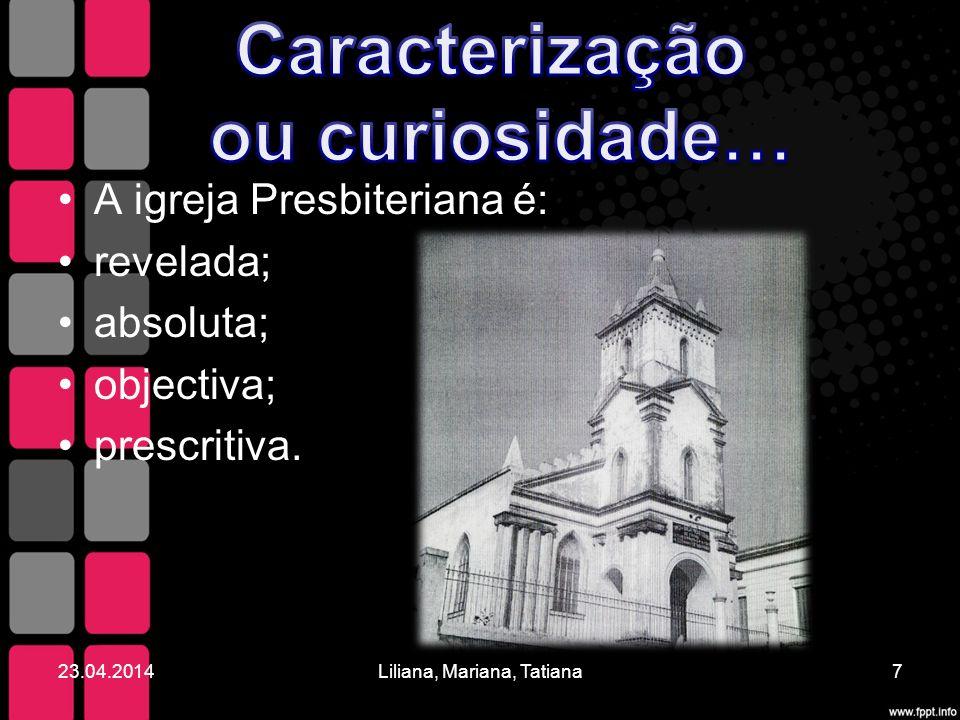 A igreja Presbiteriana é: revelada; absoluta; objectiva; prescritiva. 23.04.20147Liliana, Mariana, Tatiana