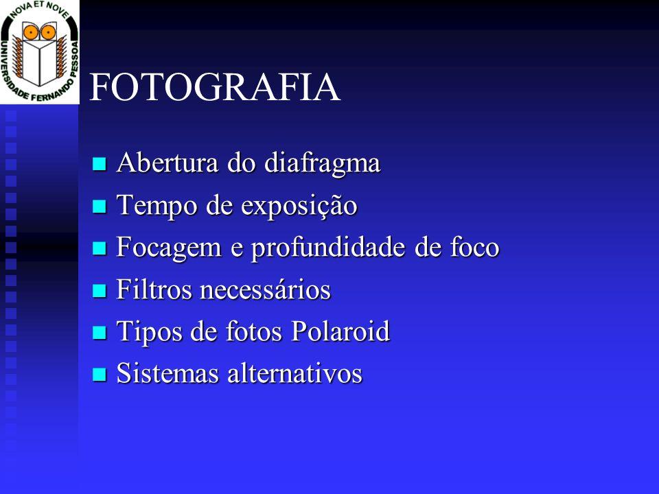 FOTOGRAFIA Abertura do diafragma Abertura do diafragma Tempo de exposição Tempo de exposição Focagem e profundidade de foco Focagem e profundidade de