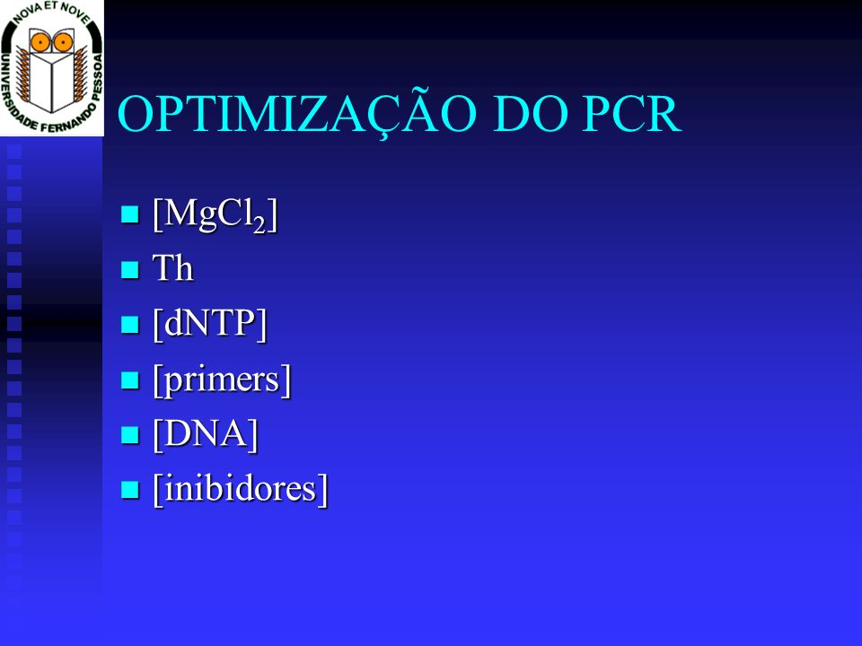 OPTIMIZAÇÃO DO PCR [MgCl 2 ] [MgCl 2 ] Th Th [dNTP] [dNTP] [primers] [primers] [DNA] [DNA] [inibidores] [inibidores]