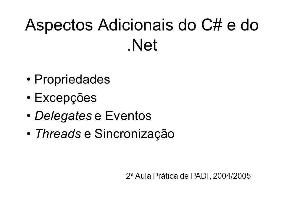 Aspectos Adicionais do C# e do.Net 2ª Aula Prática de PADI, 2004/2005 Propriedades Excepções Delegates e Eventos Threads e Sincronização