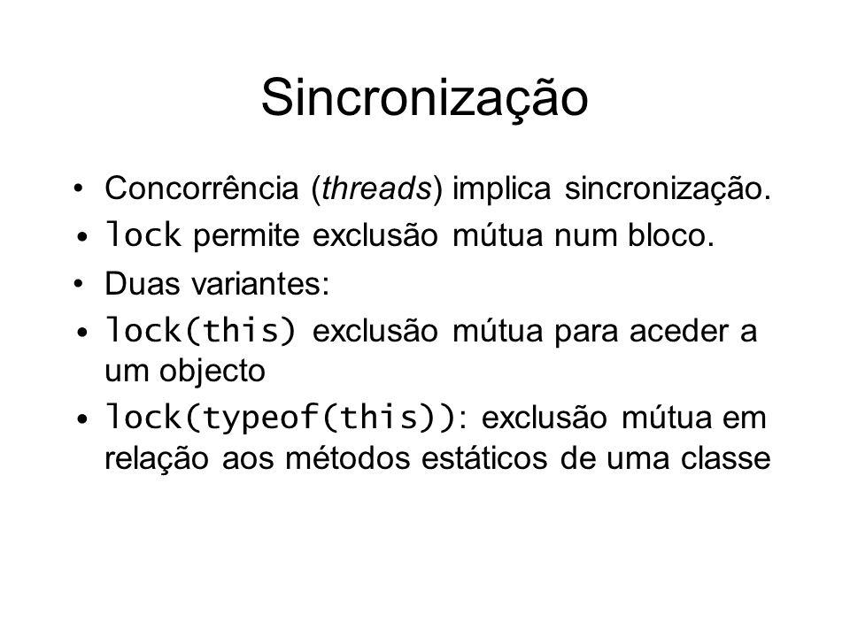 Sincronização Concorrência (threads) implica sincronização. lock permite exclusão mútua num bloco. Duas variantes: lock(this) exclusão mútua para aced