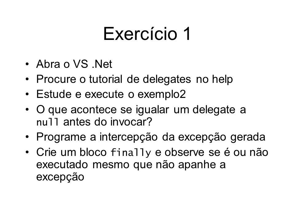 Exercício 1 Abra o VS.Net Procure o tutorial de delegates no help Estude e execute o exemplo2 O que acontece se igualar um delegate a null antes do in
