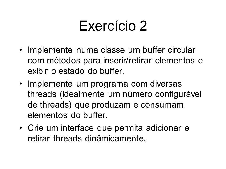 Exercício 2 Implemente numa classe um buffer circular com métodos para inserir/retirar elementos e exibir o estado do buffer. Implemente um programa c