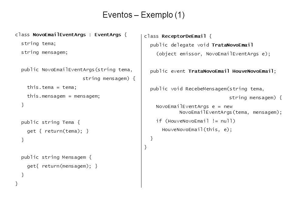 Eventos – Exemplo (1) class NovoEmailEventArgs : EventArgs { string tema; string mensagem; public NovoEmailEventArgs(string tema, string mensagem) { t