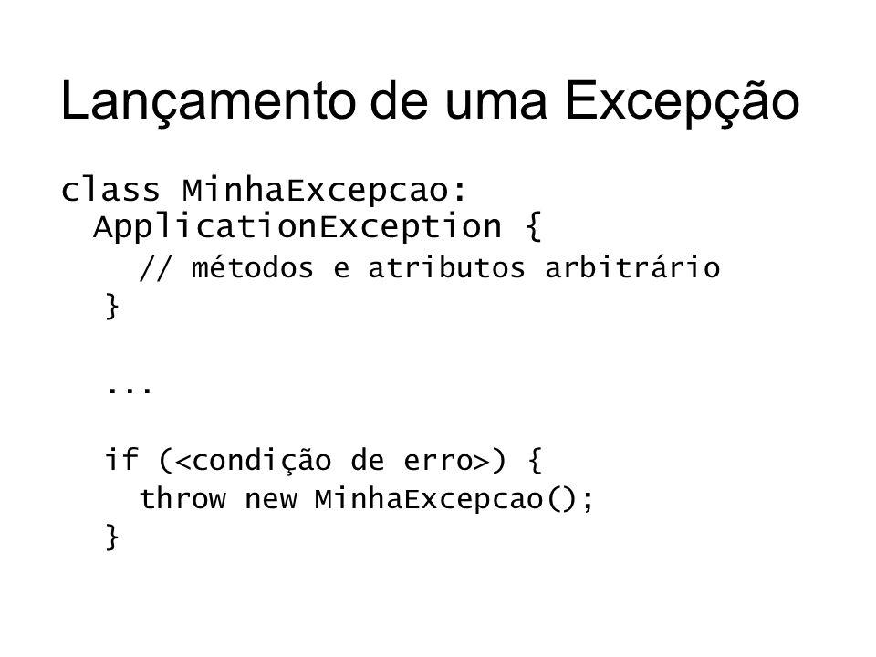 Lançamento de uma Excepção class MinhaExcepcao: ApplicationException { // métodos e atributos arbitrário }... if ( ) { throw new MinhaExcepcao(); }