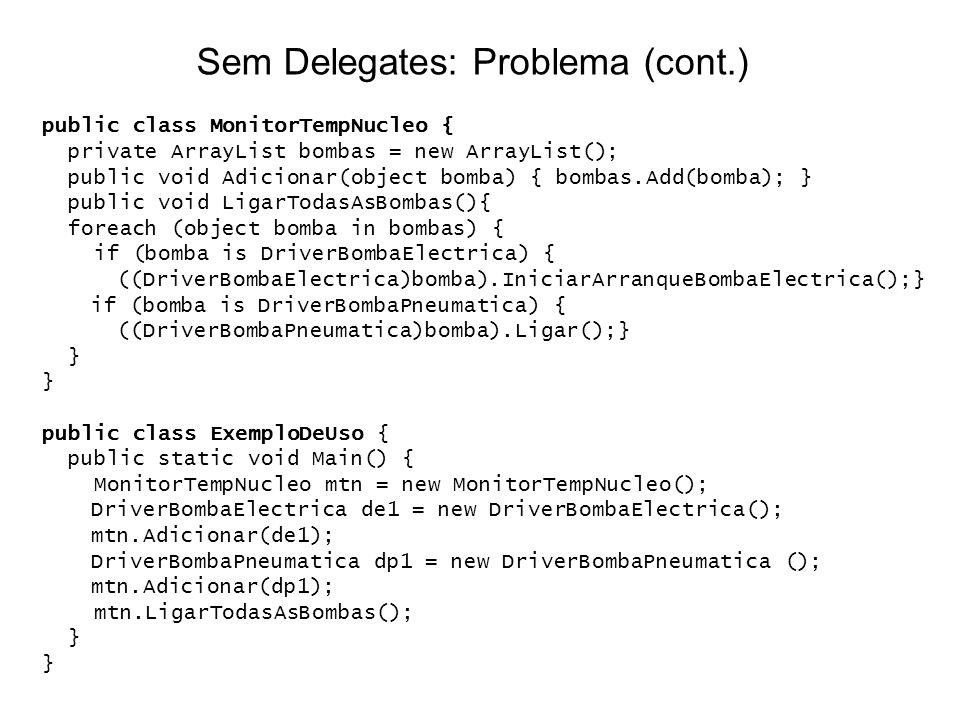 public class MonitorTempNucleo { private ArrayList bombas = new ArrayList(); public void Adicionar(object bomba) { bombas.Add(bomba); } public void Li