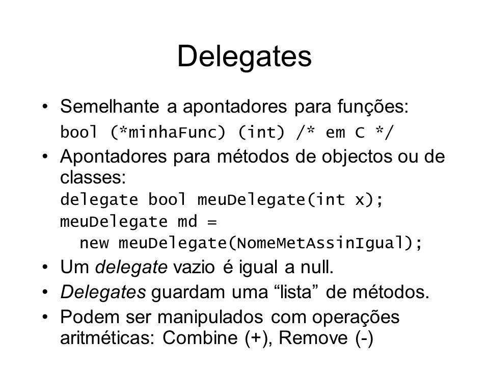Delegates Semelhante a apontadores para funções: bool (*minhaFunc) (int) /* em C */ Apontadores para métodos de objectos ou de classes: delegate bool