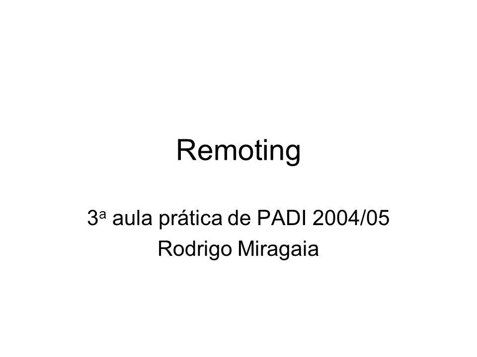 Remoting 3 a aula prática de PADI 2004/05 Rodrigo Miragaia