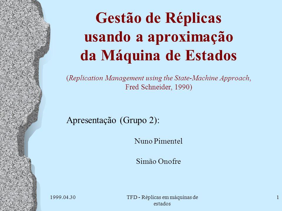 1999.04.30TFD - Réplicas em máquinas de estados 1 Gestão de Réplicas usando a aproximação da Máquina de Estados (Replication Management using the Stat