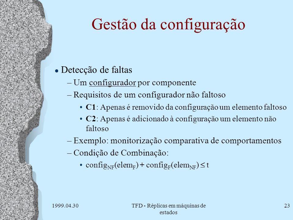 1999.04.30TFD - Réplicas em máquinas de estados 23 Gestão da configuração l Detecção de faltas –Um configurador por componente –Requisitos de um confi