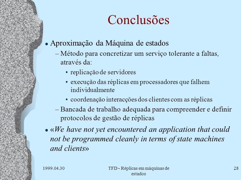 1999.04.30TFD - Réplicas em máquinas de estados 28 Conclusões l Aproximação da Máquina de estados –Método para concretizar um serviço tolerante a falt