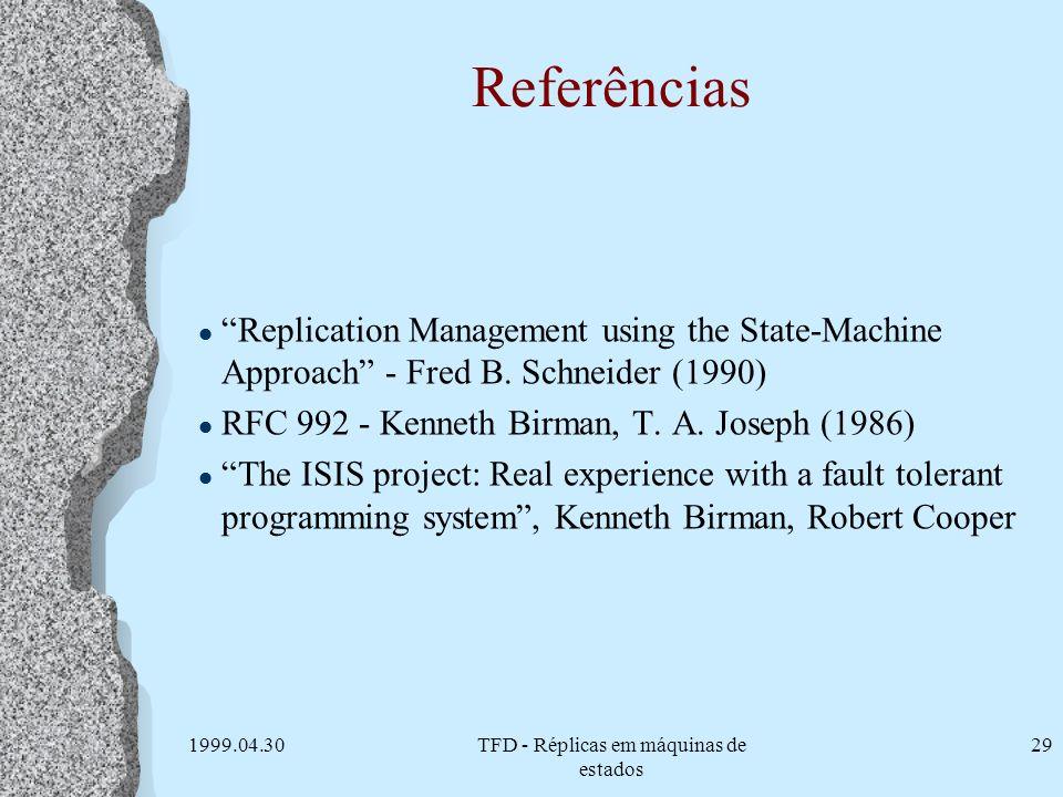 1999.04.30TFD - Réplicas em máquinas de estados 29 Referências l Replication Management using the State-Machine Approach - Fred B. Schneider (1990) l