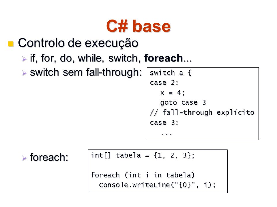 C# base Controlo de execução Controlo de execução if, for, do, while, switch, foreach... if, for, do, while, switch, foreach... switch sem fall-throug