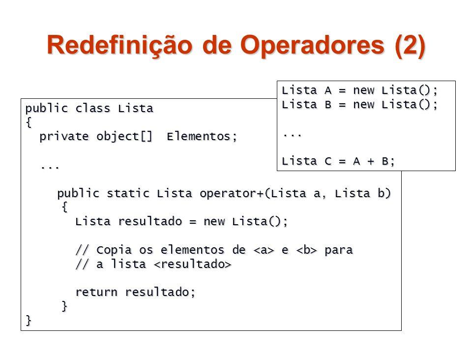 Redefinição de Operadores (2) public class Lista { private object[]Elementos; private object[]Elementos;...... public static Lista operator+(Lista a,
