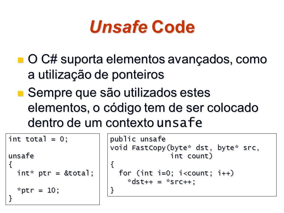 Unsafe Code O C# suporta elementos avançados, como a utilização de ponteiros O C# suporta elementos avançados, como a utilização de ponteiros Sempre q