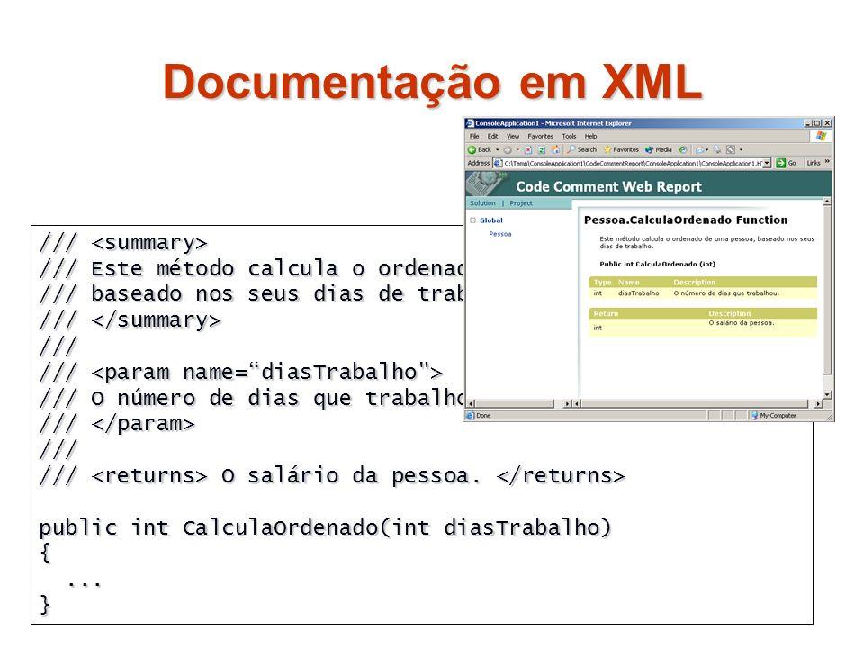 Documentação em XML /// /// /// Este método calcula o ordenado de uma pessoa, /// baseado nos seus dias de trabalho. /// /// /// /// O número de dias