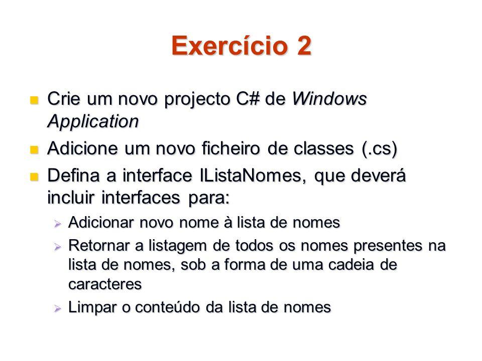 Exercício 2 Crie um novo projecto C# de Windows Application Crie um novo projecto C# de Windows Application Adicione um novo ficheiro de classes (.cs)