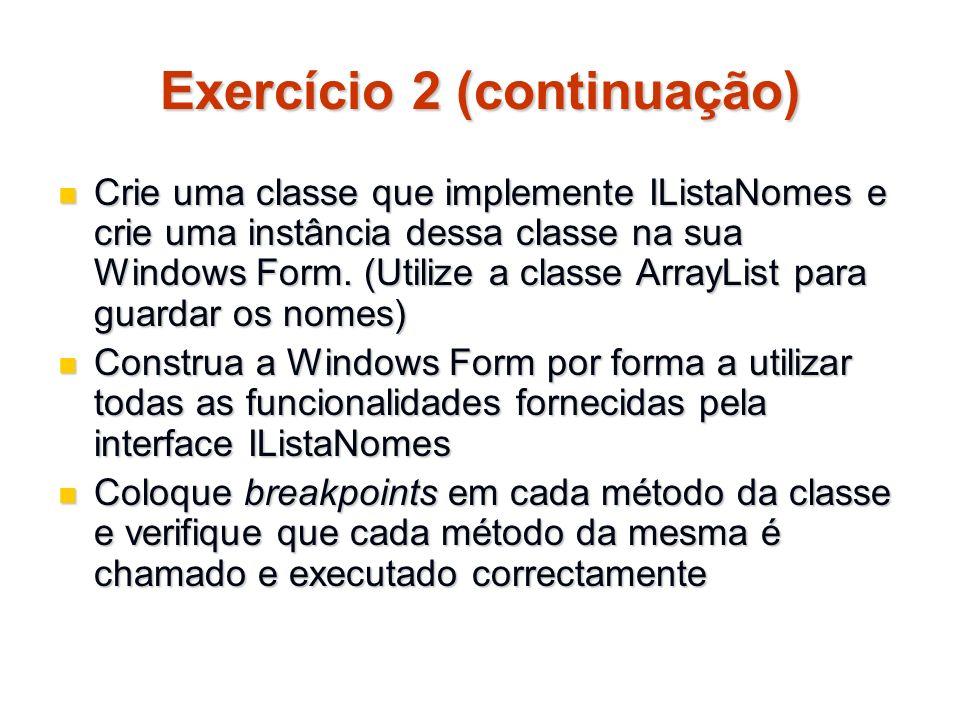 Exercício 2 (continuação) Crie uma classe que implemente IListaNomes e crie uma instância dessa classe na sua Windows Form. (Utilize a classe ArrayLis