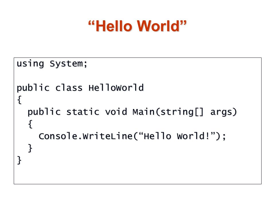 Hello World using System; public class HelloWorld { public static void Main(string[] args) public static void Main(string[] args) { Console.WriteLine(