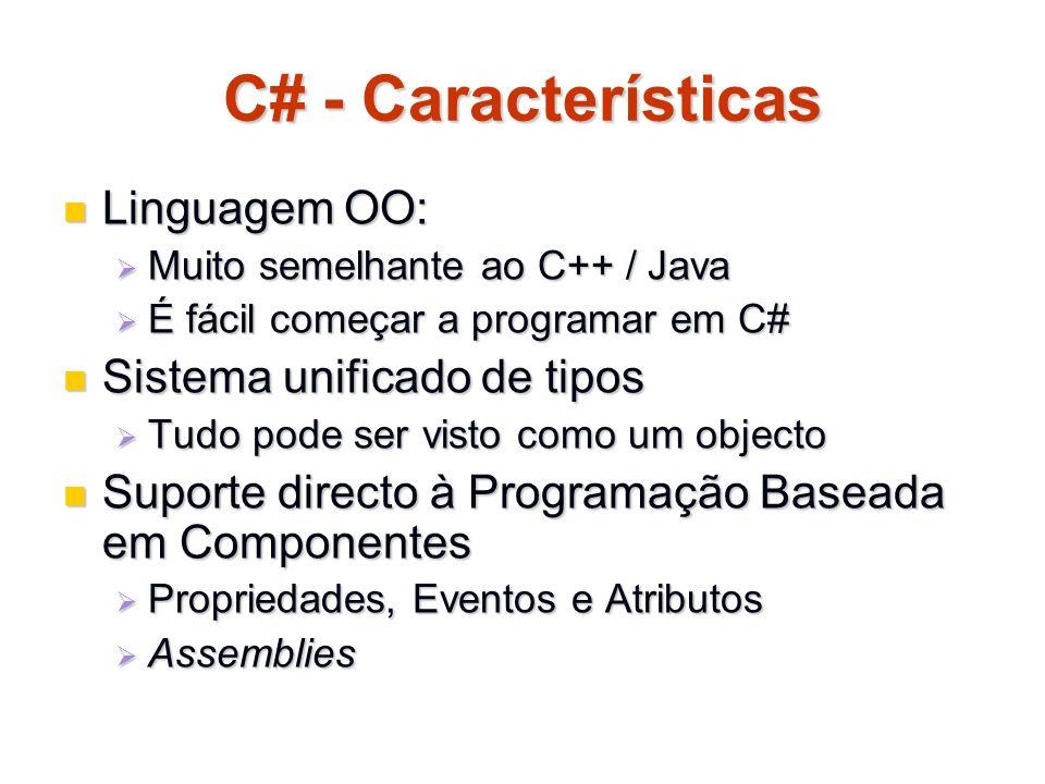 C# - Características Linguagem OO: Linguagem OO: Muito semelhante ao C++ / Java Muito semelhante ao C++ / Java É fácil começar a programar em C# É fác