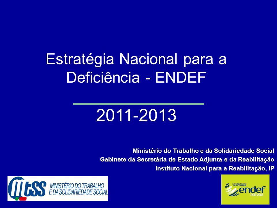 Estratégia Nacional para a Deficiência - ENDEF 2011-2013 Ministério do Trabalho e da Solidariedade Social Gabinete da Secretária de Estado Adjunta e d