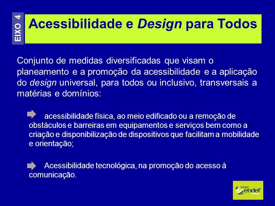 Conjunto de medidas diversificadas que visam o planeamento e a promoção da acessibilidade e a aplicação do design universal, para todos ou inclusivo,