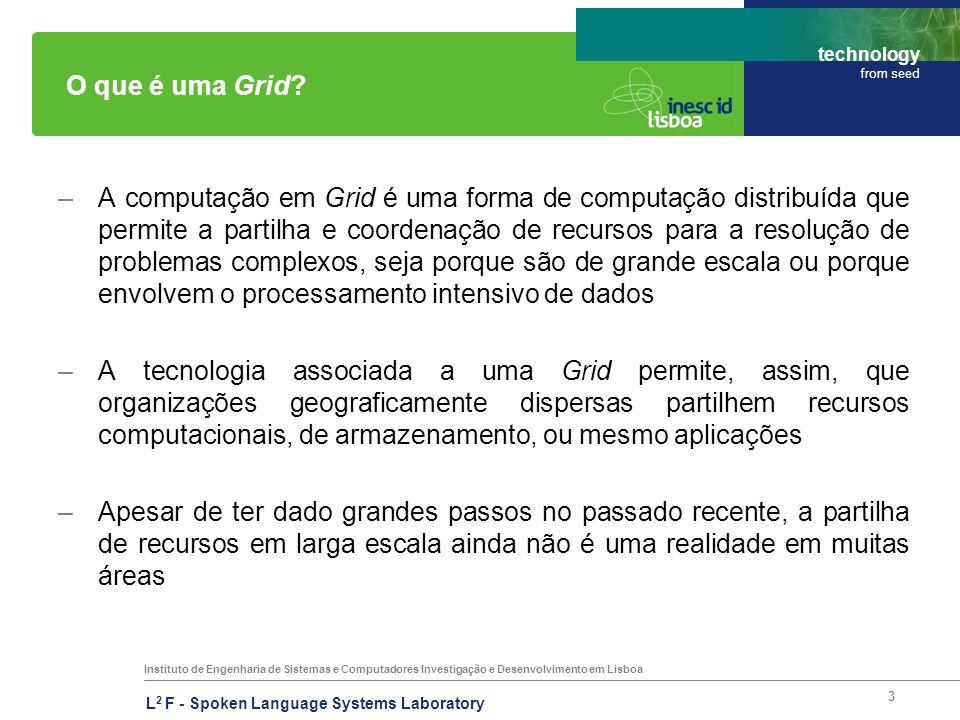 Instituto de Engenharia de Sistemas e Computadores Investigação e Desenvolvimento em Lisboa technology from seed L 2 F - Spoken Language Systems Laboratory 3 O que é uma Grid.