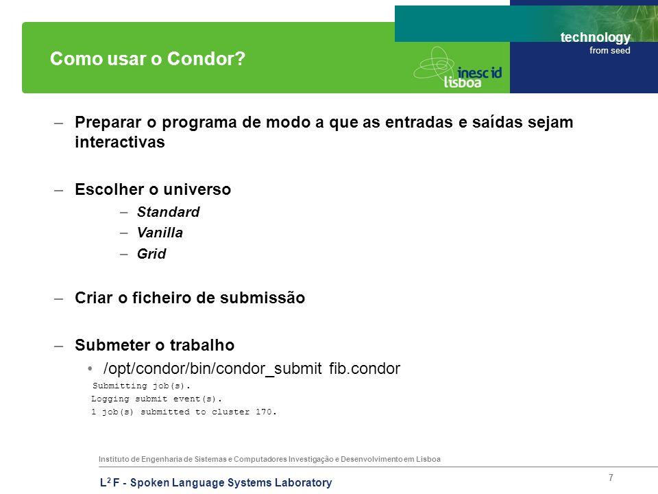 Instituto de Engenharia de Sistemas e Computadores Investigação e Desenvolvimento em Lisboa technology from seed L 2 F - Spoken Language Systems Laboratory 7 Como usar o Condor.