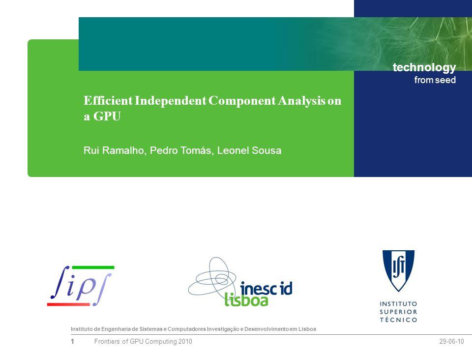 Instituto de Engenharia de Sistemas e Computadores Investigação e Desenvolvimento em Lisboa technology from seed 29-06-10Frontiers of GPU Computing 20