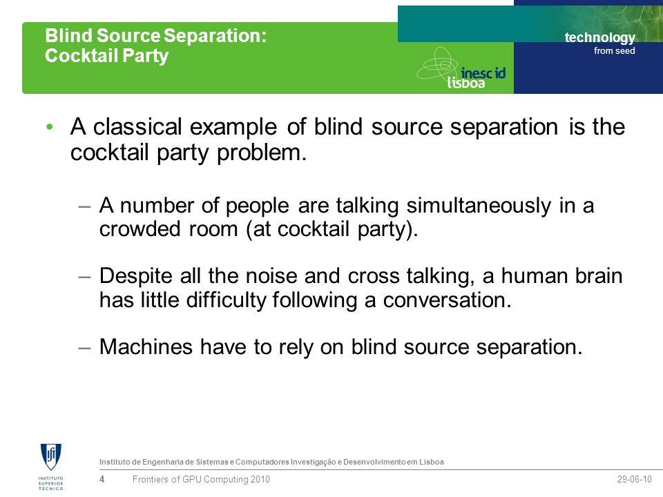 Instituto de Engenharia de Sistemas e Computadores Investigação e Desenvolvimento em Lisboa technology from seed Blind Source Separation: Cocktail Par