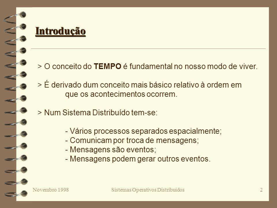 Novembro 1998Sistemas Operativos Distribuidos2 Introdução > O conceito do TEMPO é fundamental no nosso modo de viver. > É derivado dum conceito mais b