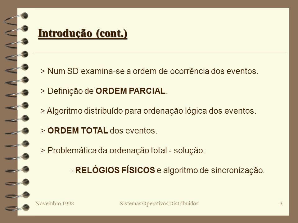 Novembro 1998Sistemas Operativos Distribuidos3 Introdução (cont.) > Num SD examina-se a ordem de ocorrência dos eventos. > Definição de ORDEM PARCIAL.