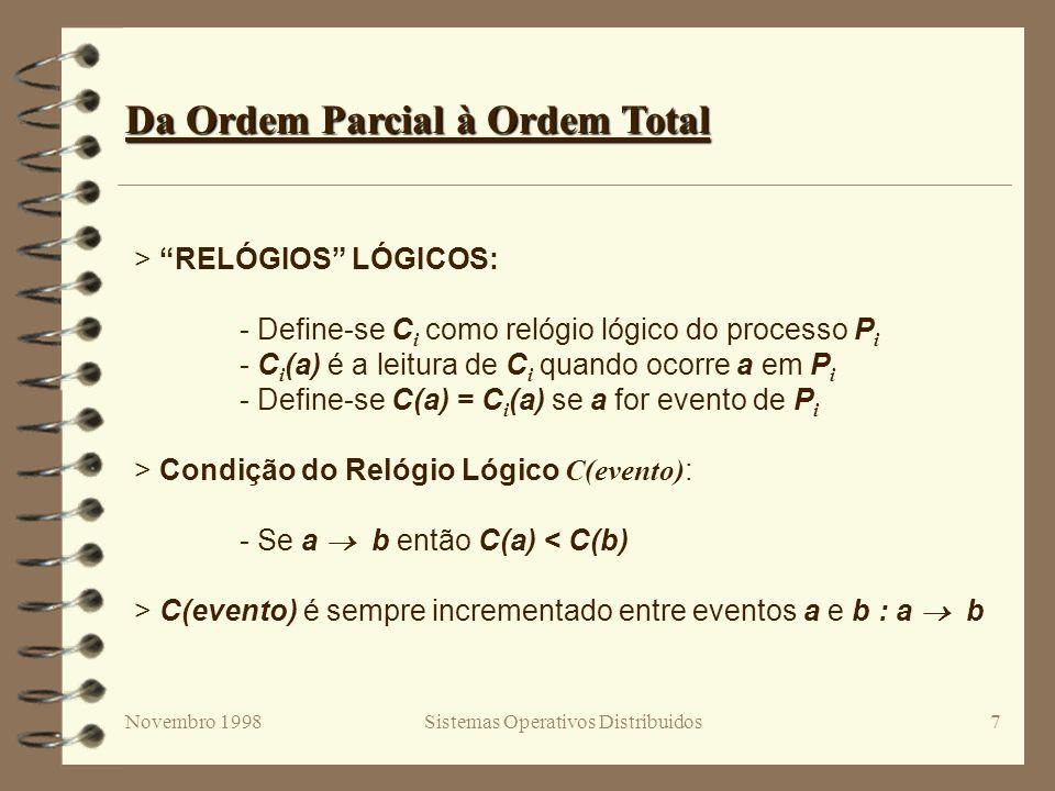Novembro 1998Sistemas Operativos Distribuidos7 Da Ordem Parcial à Ordem Total > RELÓGIOS LÓGICOS: - Define-se C i como relógio lógico do processo P i