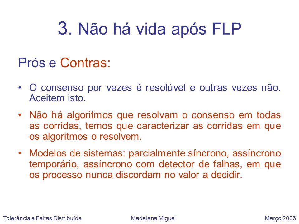 3. Não há vida após FLP Prós e Contras: O consenso por vezes é resolúvel e outras vezes não. Aceitem isto. Não há algoritmos que resolvam o consenso e