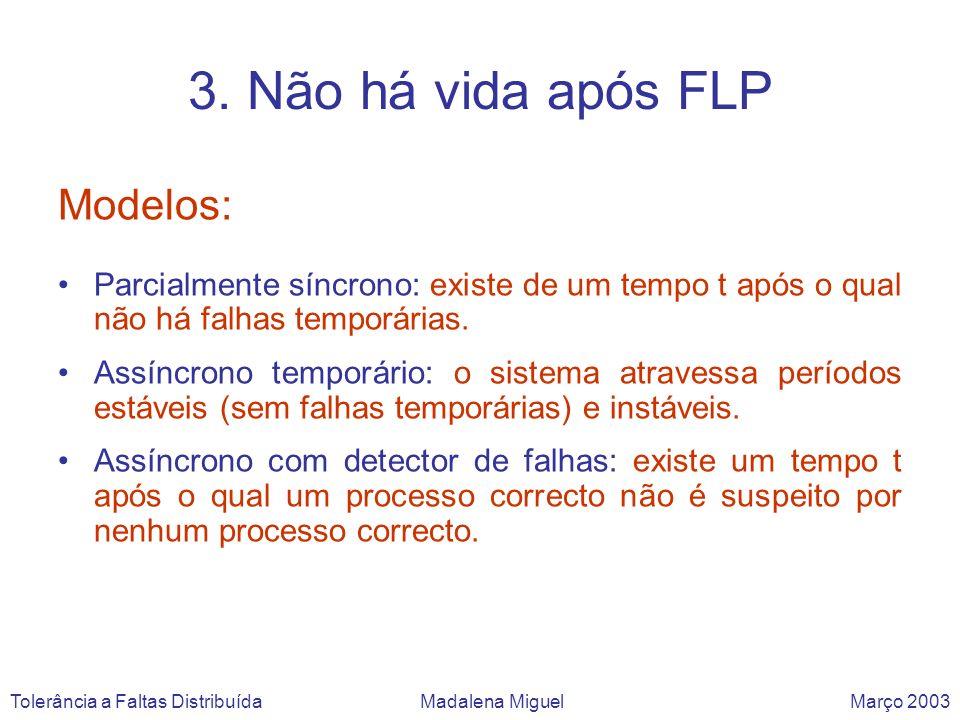 3. Não há vida após FLP Modelos: Parcialmente síncrono: existe de um tempo t após o qual não há falhas temporárias. Assíncrono temporário: o sistema a