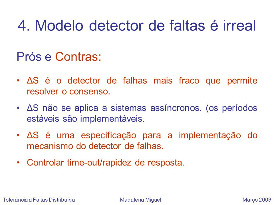 4. Modelo detector de faltas é irreal Prós e Contras: ΔS é o detector de falhas mais fraco que permite resolver o consenso. ΔS não se aplica a sistema