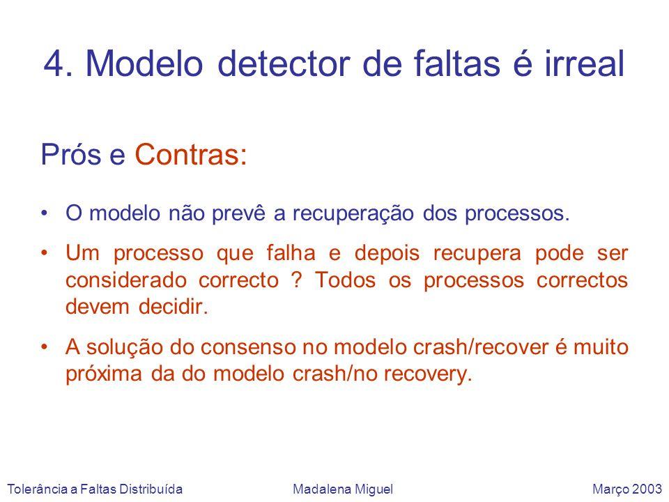 4. Modelo detector de faltas é irreal Prós e Contras: O modelo não prevê a recuperação dos processos. Um processo que falha e depois recupera pode ser
