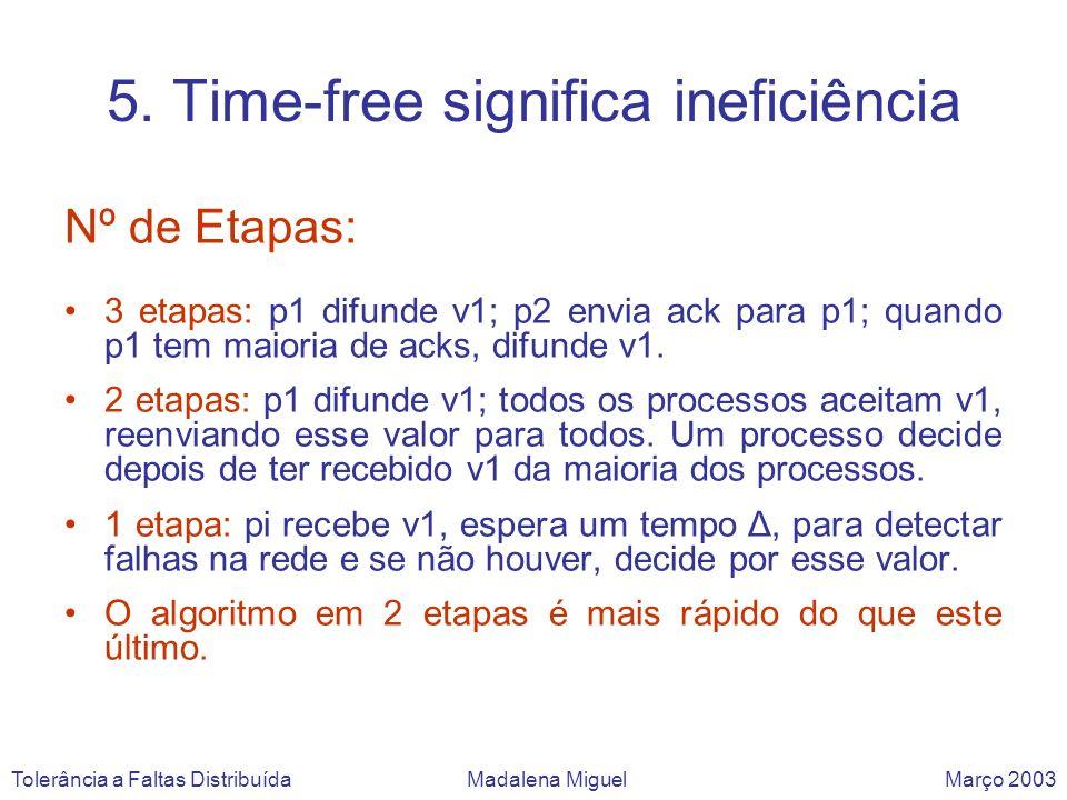 5. Time-free significa ineficiência Nº de Etapas: 3 etapas: p1 difunde v1; p2 envia ack para p1; quando p1 tem maioria de acks, difunde v1. 2 etapas: