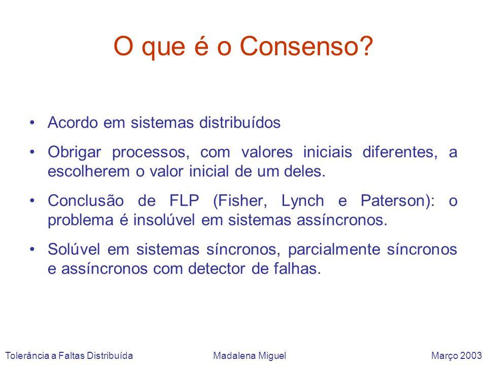 O que é o Consenso? Acordo em sistemas distribuídos Obrigar processos, com valores iniciais diferentes, a escolherem o valor inicial de um deles. Conc